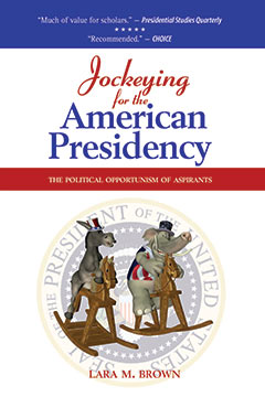Jockeying for the Presidency book by Dr. Lara M. Brown